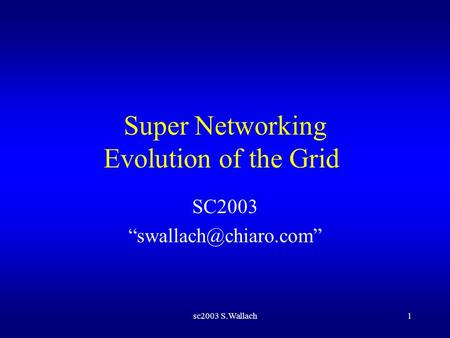 Sc2003 S.Wallach1 Super Networking Evolution of the Grid SC2003