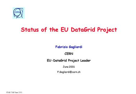 CERN STAR TAP June 2001 Status of the EU DataGrid Project Fabrizio Gagliardi CERN EU-DataGrid Project Leader June 2001