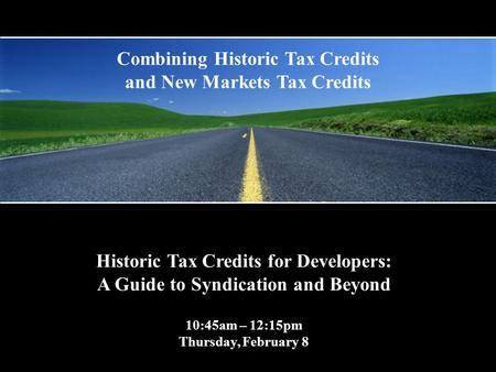 Historic Tax Credits for Developers: A Guide to Syndication and Beyond 10:45am – 12:15pm Thursday, February 8 Combining Historic Tax Credits and New Markets.