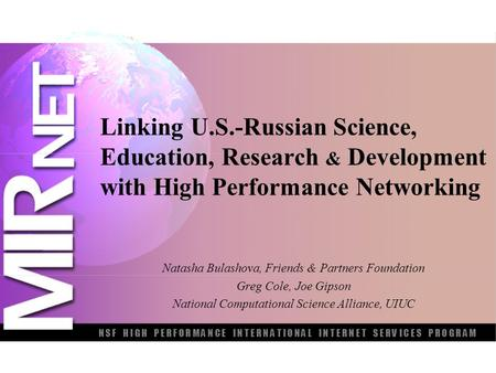 Linking U.S.-Russian Science, Education, Research & Development with High Performance Networking Natasha Bulashova, Friends & Partners Foundation Greg.