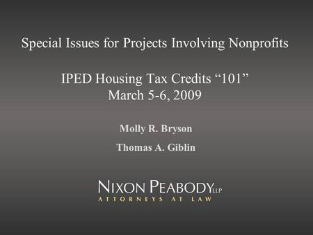 Special Issues for Projects Involving Nonprofits IPED Housing Tax Credits 101 March 5-6, 2009 Molly R. Bryson Thomas A. Giblin.