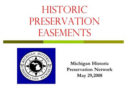 HISTORIC Preservation Easements Michigan Historic Preservation Network May 29,2008.