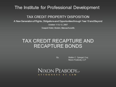 The Institute for Professional Development TAX CREDIT PROPERTY DISPOSITION A New Generation of Rights, Obligations and Opportunities through Year 15 and.