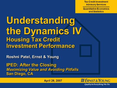 Tax Credit Investment Advisory Services Quantitative Economics and Statistics April 26, 2007 Understanding the Dynamics IV Housing Tax Credit Investment.
