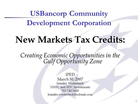 1 USBancorp Community Development Corporation New Markets Tax Credits: Creating Economic Opportunities in the Gulf Opportunity Zone IPED March 30, 2007.