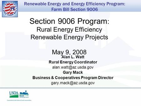 Renewable Energy and Energy Efficiency Program: Farm Bill Section 9006 Section 9006 Program : Rural Energy Efficiency Renewable Energy Projects May 9,