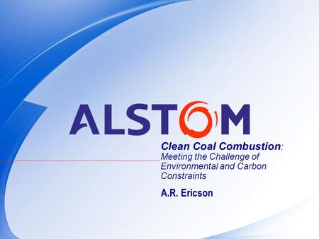Clean Coal Combustion: Meeting the Challenge of Environmental and Carbon Constraints A.R. Ericson.