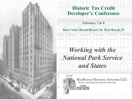 Historic Tax Credit Developers Conference February 7 & 8 Don CeSar Beach Resort, St. Pete Beach, Fl Working with the National Park Service and States.