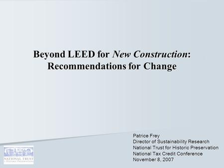 Beyond LEED for New Construction: Recommendations for Change Patrice Frey Director of Sustainability Research National Trust for Historic Preservation.