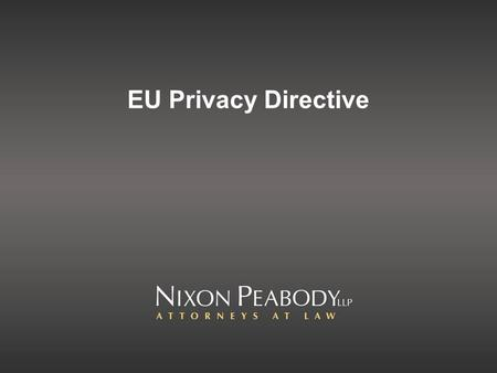 EU Privacy Directive. What is a directive? A piece of European legislation, passed by bureaucrats, addressed to member states Member states must ensure.
