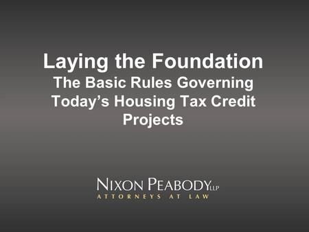 Laying the Foundation The Basic Rules Governing Todays Housing Tax Credit Projects.