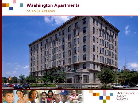 Community transformation diversity vision M C C ORMACK B ARON S ALAZAR Preservation Through LIHTC and HTC: Washington Apartments in St. Louis Jonathan.
