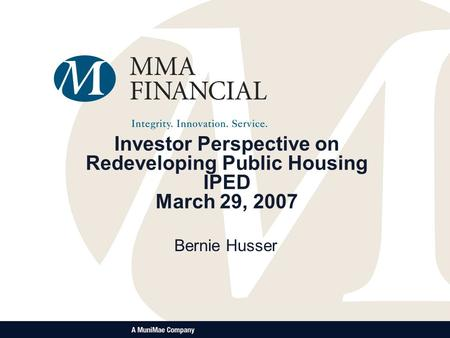 Investor Perspective on Redeveloping Public Housing IPED March 29, 2007 Bernie Husser.