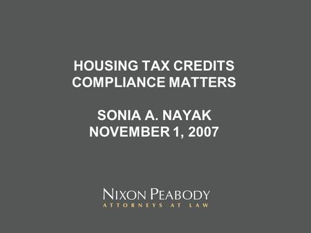 HOUSING TAX CREDITS COMPLIANCE MATTERS SONIA A. NAYAK NOVEMBER 1, 2007.