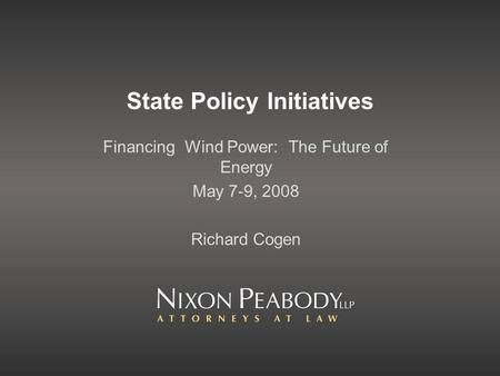 State Policy Initiatives Financing Wind Power: The Future of Energy May 7-9, 2008 Richard Cogen.