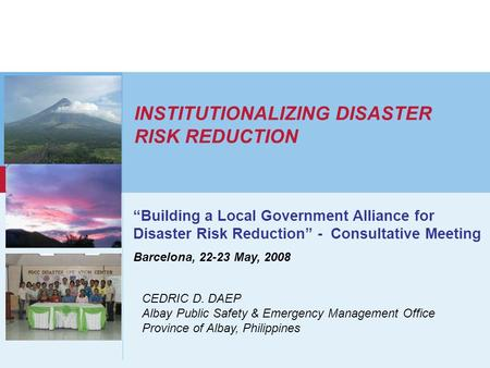 Www.unisdr.org 1 INSTITUTIONALIZING DISASTER RISK REDUCTION Building a Local Government Alliance for Disaster Risk Reduction - Consultative Meeting Barcelona,