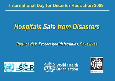 World Disaster Reduction Campaign – Hospitals Safe From Disasters 1 |1 | Hospitals Safe from Disasters Reduce risk. Protect health facilities. Save lives.