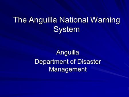 The Anguilla National Warning System Anguilla Department of Disaster Management.