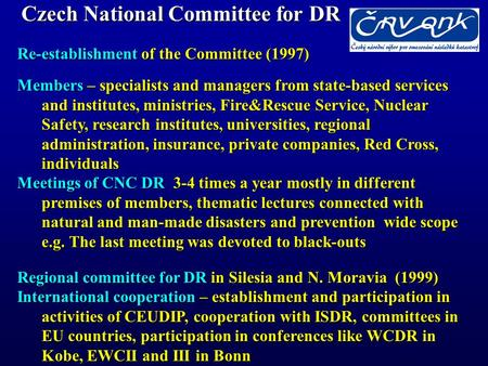 Czech National Committee for DR Re-establishment of the Committee (1997) Members – specialists and managers from state-based services and institutes, ministries,