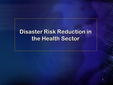 1 Disaster Risk Reduction in the Health Sector. 2 Some traditional risks associated with dissters and emergencies Vector borne disease Epidemics Mental.