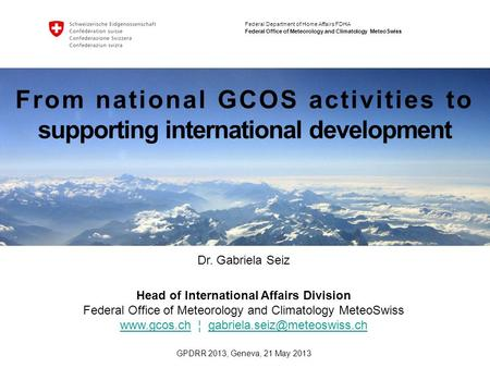 Federal Department of Home Affairs FDHA Federal Office of Meteorology and Climatology MeteoSwiss From national GCOS activities to supporting international.