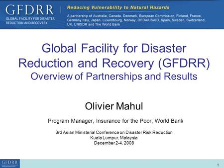 World Bank Role in Disaster Risk Management and Finance 1 Global Facility for Disaster Reduction and Recovery (GFDRR) Overview of Partnerships and Results.