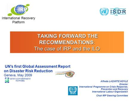 TAKING FORWARD THE RECOMMENDATIONS: The case of IRP and the ILO TAKING FORWARD THE RECOMMENDATIONS: The case of IRP and the ILO UN's first Global Assessment.