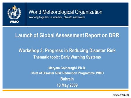 World Meteorological Organization Working together in weather, climate and water Launch of Global Assessment Report on DRR Workshop 3: Progress in Reducing.