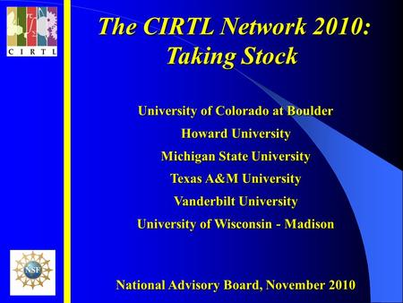 The CIRTL Network 2010: The CIRTL Network 2010: Taking Stock University of Colorado at Boulder Howard University Michigan State University Texas A&M University.