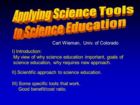 I) Introduction: My view of why science education important, goals of science education, why requires new approach. II) Scientific approach to science.