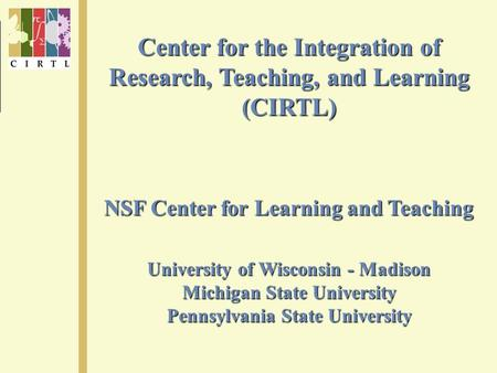 Center for the Integration of Research, Teaching, and Learning (CIRTL) NSF Center for Learning and Teaching University of Wisconsin - Madison Michigan.