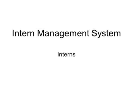 Intern Management System Interns. Modules Resource Teacher Timesheet –View & Sign-off on timesheet Record of Teacher Internship Year (RTIY) –View & Sign-off.