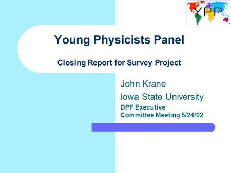 Young Physicists Panel Closing Report for Survey Project John Krane Iowa State University DPF Executive Committee Meeting 5/24/02.