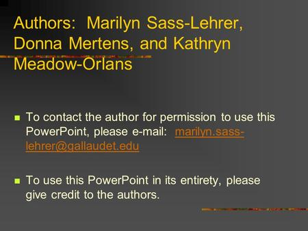Authors: Marilyn Sass-Lehrer, Donna Mertens, and Kathryn Meadow-Orlans To contact the author for permission to use this PowerPoint, please e-mail: marilyn.sass-