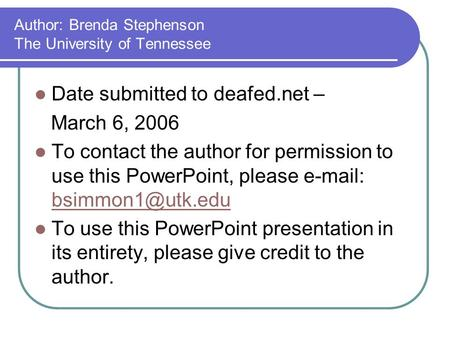 Author: Brenda Stephenson The University of Tennessee Date submitted to deafed.net – March 6, 2006 To contact the author for permission to use this PowerPoint,