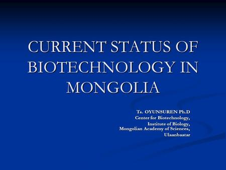 CURRENT STATUS OF BIOTECHNOLOGY IN MONGOLIA