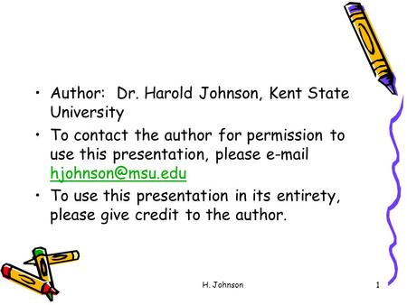 H. Johnson1 Author: Dr. Harold Johnson, Kent State University To contact the author for permission to use this presentation, please