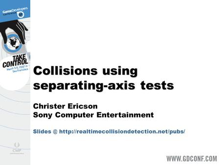Collisions using separating-axis tests Christer Ericson Sony Computer Entertainment
