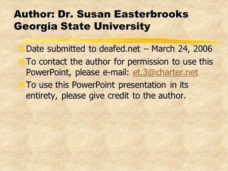 Author: Dr. Susan Easterbrooks Georgia State University zDate submitted to deafed.net – March 24, 2006 zTo contact the author for permission to use this.