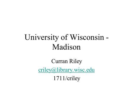 University of Wisconsin - Madison Curran Riley 1711/criley.