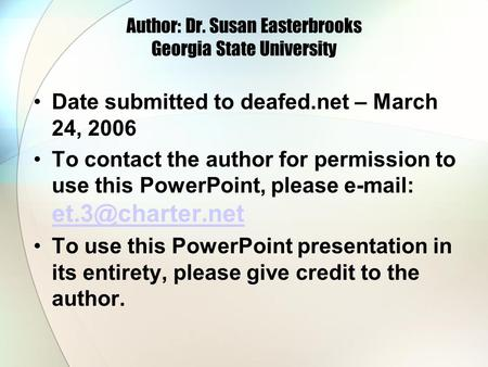 Author: Dr. Susan Easterbrooks Georgia State University Date submitted to deafed.net – March 24, 2006 To contact the author for permission to use this.
