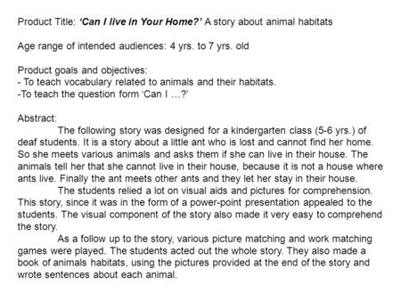 Product Title: Can I live in Your Home? A story about animal habitats Age range of intended audiences: 4 yrs. to 7 yrs. old Product goals and objectives: