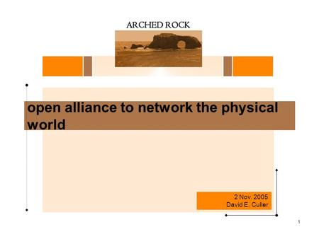 1 open alliance to network the physical world 2 Nov. 2005 David E. Culler.