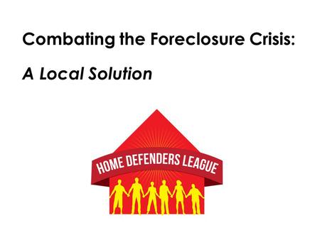 Combating the Foreclosure Crisis: A Local Solution.