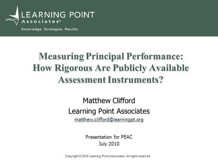 Copyright © 2010 Learning Point Associates. All rights reserved. Measuring Principal Performance: How Rigorous Are Publicly Available Assessment Instruments?