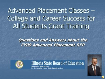 Advanced Placement Classes – College and Career Success for All Students Grant Training Questions and Answers about the FY09 Advanced Placement RFP.