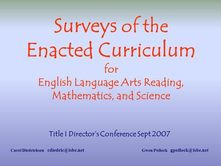 Title I Directors Conference Sept 2007 Carol Diedrichsen Gwen Pollock Surveys of the Enacted Curriculum for English.
