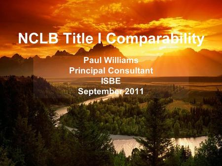 NCLB Title I Comparability Paul Williams Principal Consultant ISBE September 2011.