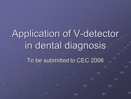 Application of V-detector in dental diagnosis To be submitted to CEC 2006.