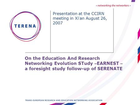 On the Education And Research Networking Evolution STudy – EARNEST – a foresight study follow-up of SERENATE Presentation at the CCIRN meeting in Xi an.